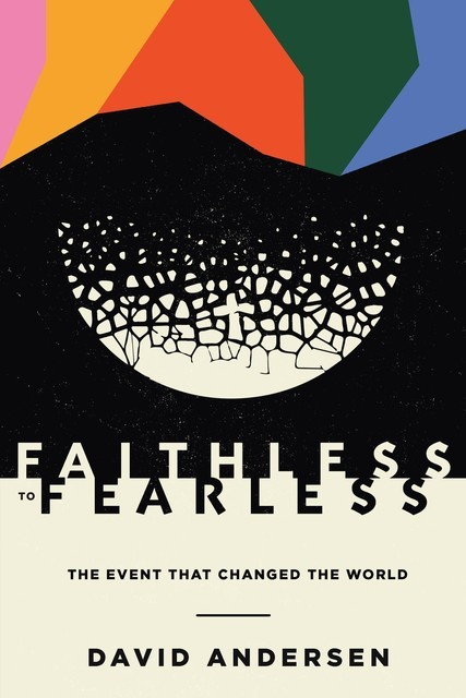 Faithless to Fearless, David R. Andersen