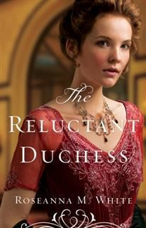 Reluctant Duchess (Ladies of the Manor Book #2), Roseanna M.White