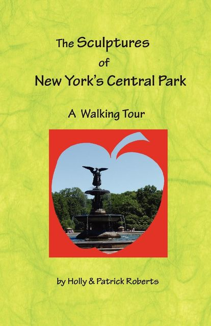 The Sculptures of New York's Central Park, Holly Harlayne Roberts, Patrick Edward Roberts