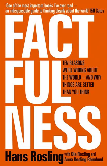 Factfulness: Ten Reasons We're Wrong About the World – and Why Things Are Better Than You Think, Hans Rosling