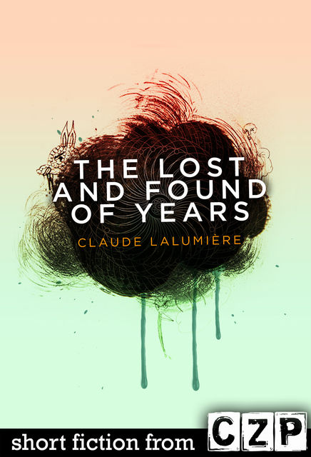 The Lost and Found of Years, Claude Lalumiere