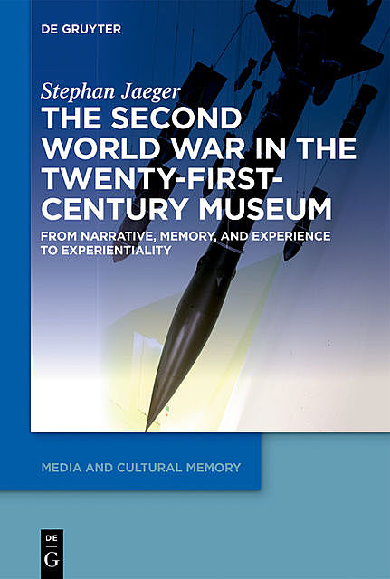 The Second World War in the Twenty-First-Century Museum, Stephan Jaeger