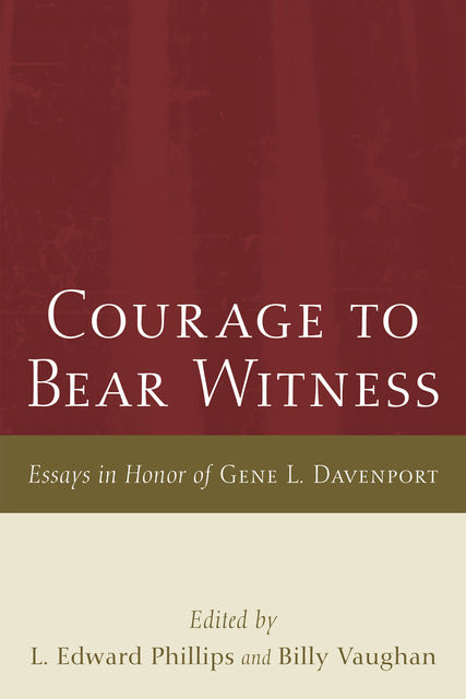 Courage to Bear Witness, L. Edward Phillips