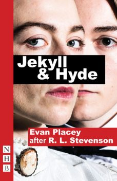 Jekyll & Hyde (NHB Modern Plays), Robert Louis Stevenson, Evan Placey