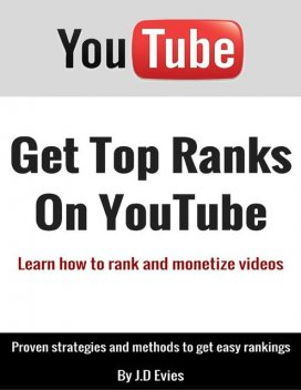 Get Top Ranks On Youtube: Learn How to Rank and Monetize Videos, J. D Evies