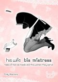 His Wife His Mistress: Tales of Men As Maids and the Women They Serve, Emily Masters