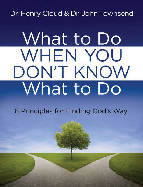 What to Do When You Don't Know What to Do, Henry Cloud, John Townsend