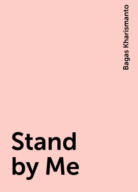 Stand by Me, Bagas Kharismanto