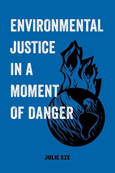 Environmental Justice in a Moment of Danger, Julie Sze