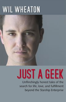 Just a Geek, Wil Wheaton