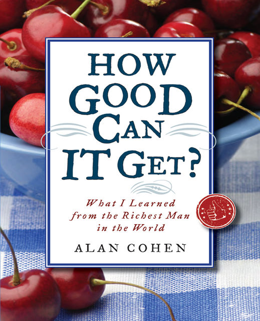 How Good Can It Get?, Alan H.Cohen