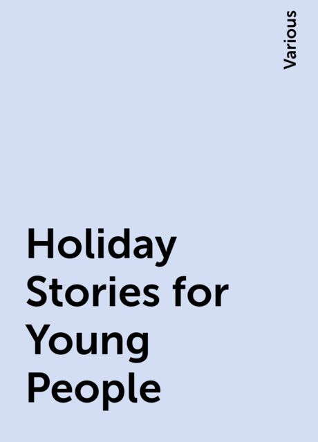 Holiday Stories for Young People, Various