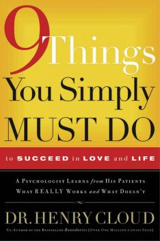 9 Things You Simply Must Do to Succeed in Love and Life, Henry Cloud