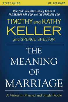 The Meaning of Marriage Study Guide, Timothy Keller, Kathy Keller