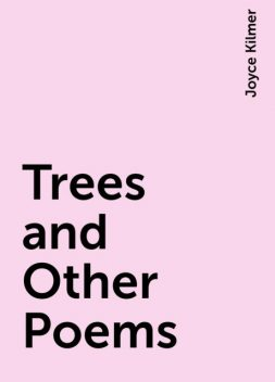 Trees and Other Poems, Joyce Kilmer