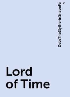Lord of Time, DebsTheSlytherinSnapeFan