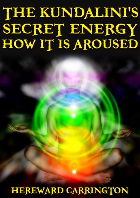 The Kundalini's Secret Energy And How It Is Aroused, Hereward Carrington