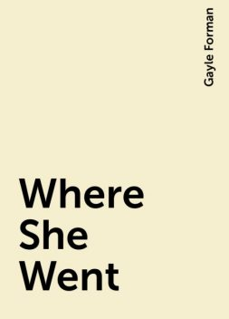 Where She Went, Gayle Forman