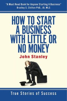 How to Start a Business With Little or No Money, John Stanley