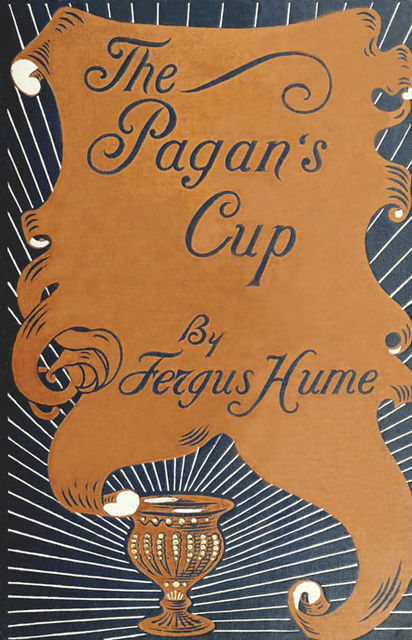 The Pagan's Cup, Fergus Hume