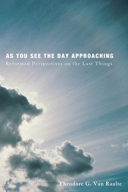 As You See the Day Approaching, Theodore G. Van Raalte