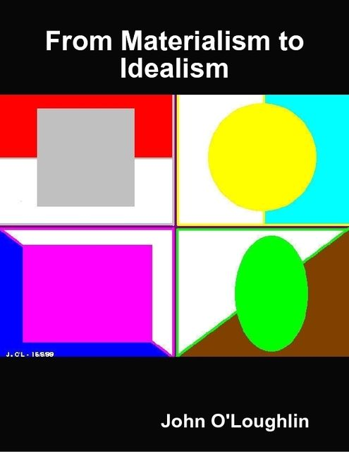 From Materialism to Idealism, John O'Loughlin