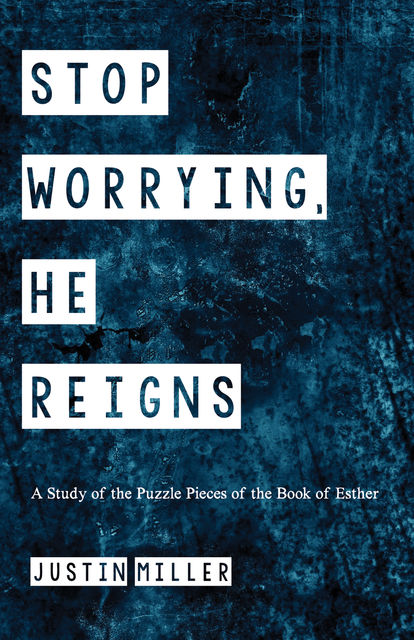 Stop Worrying, He Reigns, Justin Miller