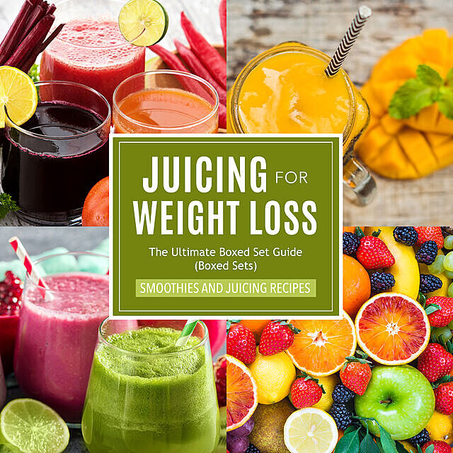 Juicing For Weight Loss: The Ultimate Boxed Set Guide (Speedy Boxed Sets), Speedy Publishing