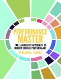 Performance Master: Take a Holistic Approach to Unlock Digital Performance, Pearl Zhu