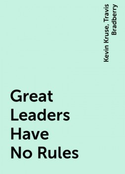 Great Leaders Have No Rules, Travis Bradberry, Kevin Kruse