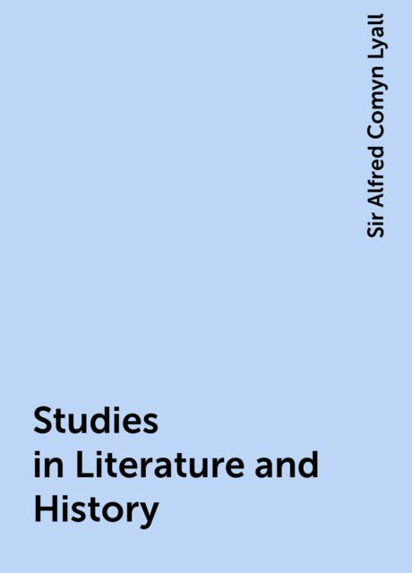 Studies in Literature and History, Sir Alfred Comyn Lyall