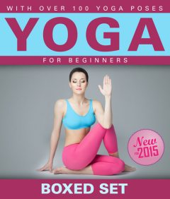 Yoga for Beginners With Over 100 Yoga Poses (Boxed Set), Speedy Publishing