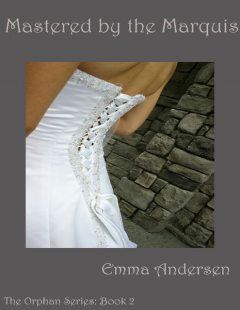 Mastered By the Marquis the Orphan Series: Book 2, Emma Andersen