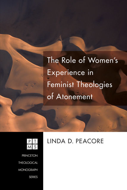 The Role of Women's Experience in Feminist Theologies of Atonement, Linda D. Peacore