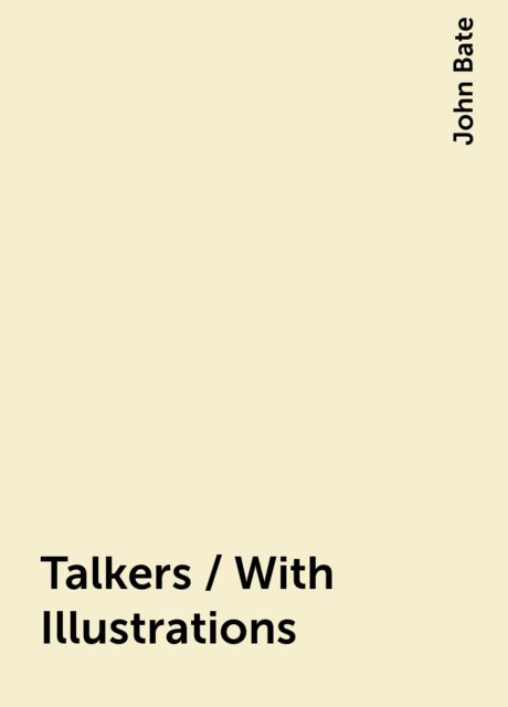 Talkers / With Illustrations, John Bate