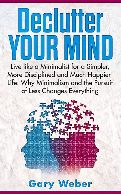 Declutter Your Mind, Gary Weber