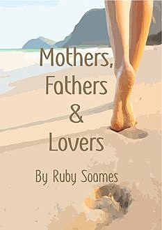 Mother, Fathers & Lovers, Ruby Soames