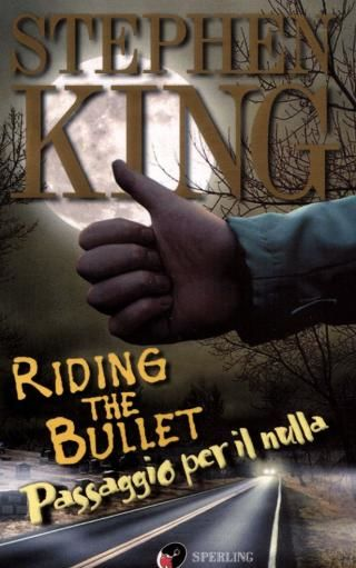 Riding the Bullet. Passaggio per il nulla. Con CD-ROM, Stephen King
