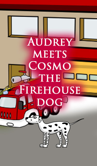 Audrey Meets Cosmo the Firehouse Dog, Speedy Publishing