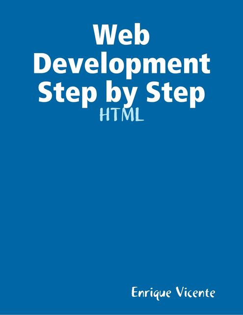 Web Development Step by Step – HTML, Enrique Vicente