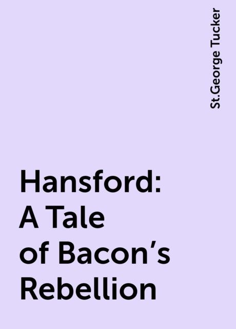 Hansford: A Tale of Bacon's Rebellion, St.George Tucker