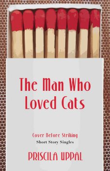 The Man Who Loved Cats, Priscila Uppal