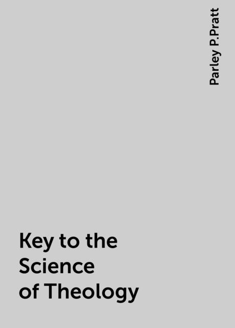 Key to the Science of Theology, Parley P.Pratt