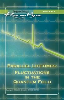 Parallel Lifetimes: Fluctuations In The Quantum Field, Ramtha