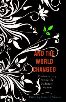 And the World Changed, Edited an, with an Introduction by Muneeza Shamsie