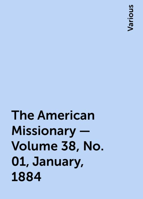 The American Missionary — Volume 38, No. 01, January, 1884, Various