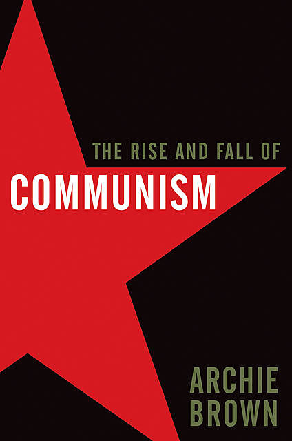 The Rise and Fall of Communism, Archie Brown