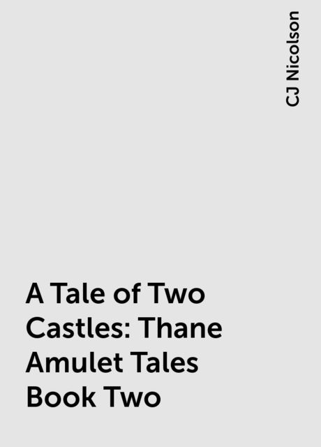 A Tale of Two Castles: Thane Amulet Tales Book Two, CJ Nicolson