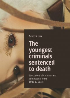 The youngest criminals sentenced to death, Max Klim