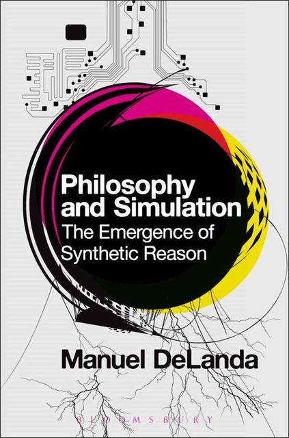 Philosophy and Simulation: The Emergence of Synthetic Reason, Manuel DeLanda